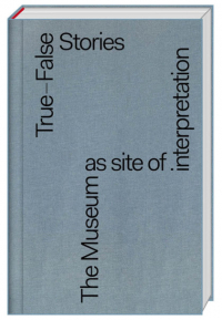 True-False Stories: The Museum as Site of Interpretation